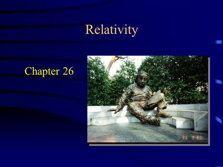 Relativity Chapter 26. Introduction Major Physics accomplishments by the end of the 19 th century –Newton's laws –Universal gravitation –Kinetic-molecular.