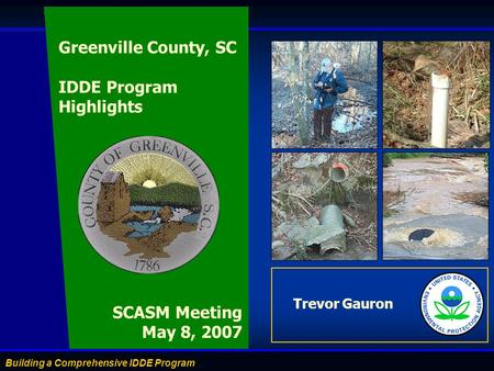 Building a Comprehensive IDDE Program Trevor Gauron SCASM Meeting May 8, 2007 Greenville County, SC IDDE Program Highlights.