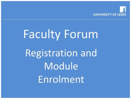 Faculty Forum Registration and Module Enrolment. Aims and Objectives  Who are Operations and what do we do?  Communication  Registration  Module Enrolment.