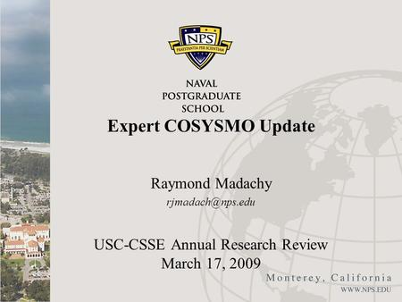 Expert COSYSMO Update Raymond Madachy USC-CSSE Annual Research Review March 17, 2009.