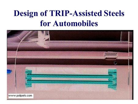 Design of TRIP-Assisted Steels for Automobiles. Microstructure has been extensively studied Microstructure understood: most aspects can be calculated.