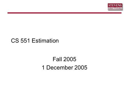 CS 551 Estimation Fall 2005 1 December 2005. QSE Lambda Protocol Prospectus Measurable Operational Value Prototyping or Modeling sQFD Schedule, Staffing,