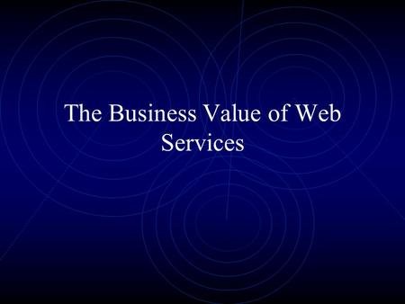 The Business Value of Web Services. Introduction Value to the IT Department Value to the Business Implementation Guidelines.