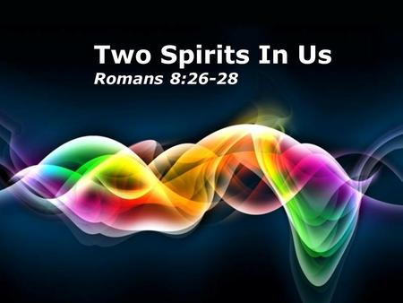 Two Spirits In Us Romans 8:26-28 Free Powerpoint Templates.
