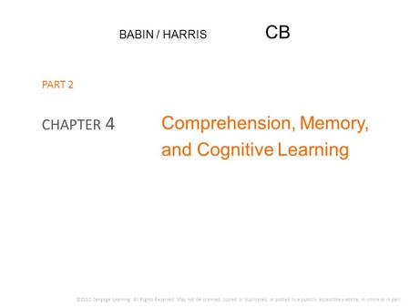 BABIN / HARRIS CB Comprehension, Memory, and Cognitive Learning CHAPTER 4 ©2012 Cengage Learning. All Rights Reserved. May not be scanned, copied or duplicated,
