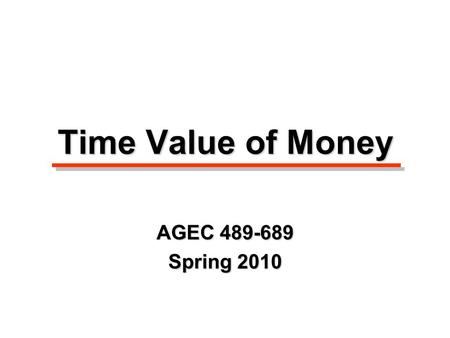Time Value of Money AGEC 489-689 Spring 2010. Page 60 in booklet.