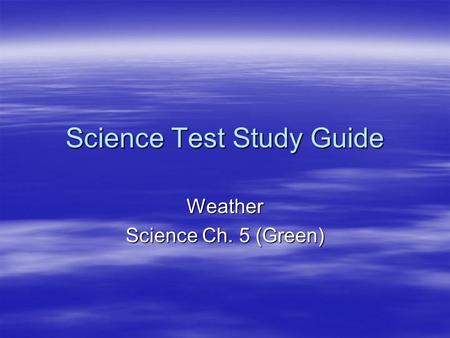 Science Test Study Guide Weather Science Ch. 5 (Green)