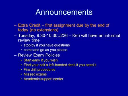 Announcements –Extra Credit – first assignment due by the end of today (no extensions) –Tuesday, 9:30-10:30 J226 – Keri will have an informal review time.