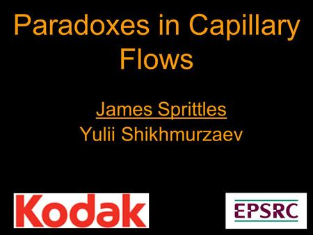 Paradoxes in Capillary Flows James Sprittles Yulii Shikhmurzaev.
