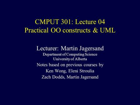 CMPUT 301: Lecture 04 Practical OO constructs & UML Lecturer: Martin Jagersand Department of Computing Science University of Alberta Notes based on previous.