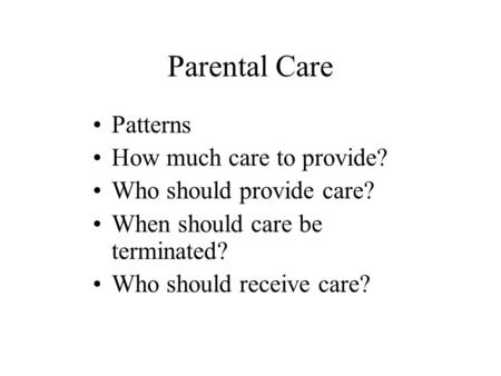 Parental Care Patterns How much care to provide?