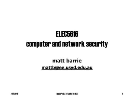 CNS2010lecture 5 :: attacks on DES1 ELEC5616 computer and network security matt barrie
