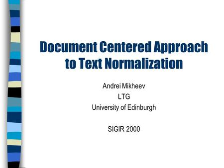 Document Centered Approach to Text Normalization Andrei Mikheev LTG University of Edinburgh SIGIR 2000.