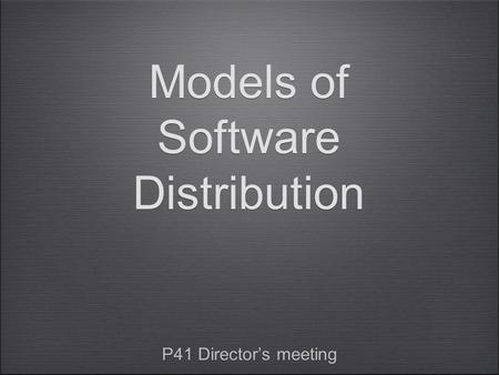 Models of Software Distribution P41 Director's meeting.