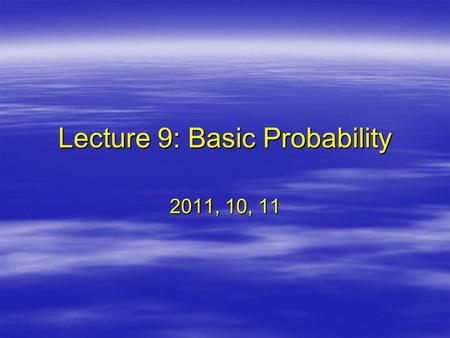Lecture 9: Basic Probability 2011, 10, 11. Today ' s Topics 1.Review the Normal Distribution 2.How to use the Unit Normal Table?** 3.What is probability?