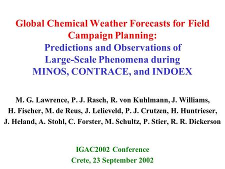 Global Chemical Weather Forecasts for Field Campaign Planning: Predictions and Observations of Large-Scale Phenomena during MINOS, CONTRACE, and INDOEX.