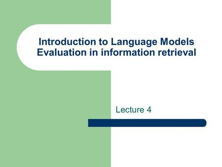 Introduction to Language Models Evaluation in information retrieval Lecture 4.