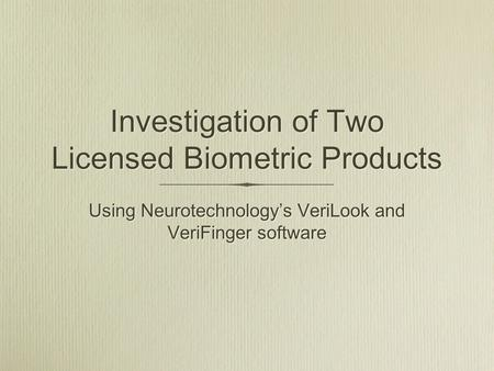 Investigation of Two Licensed Biometric Products Using Neurotechnology's VeriLook and VeriFinger software.