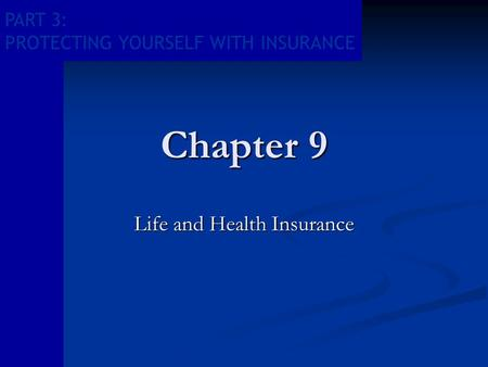 PART 3: PROTECTING YOURSELF WITH INSURANCE Chapter 9 Life and Health Insurance.