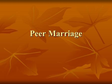 Peer Marriage. Peer marriages differ from traditional marriage in four key aspects: Men and women regard the other as a full social equal Men and women.