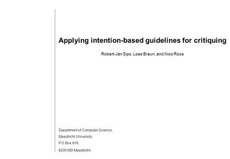1 Applying intention-based guidelines for critiquing Robert-Jan Sips, Loes Braun, and Nico Roos Department of Computer Science, Maastricht University,