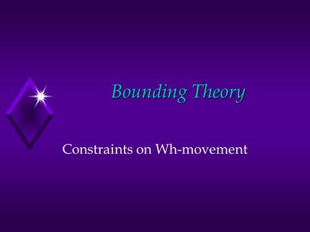 Bounding Theory Constraints on Wh-movement. NP islands What i did Bill claim [ CP that he read t i ?] *What did Bill make [ NP the claim [ CP that he.