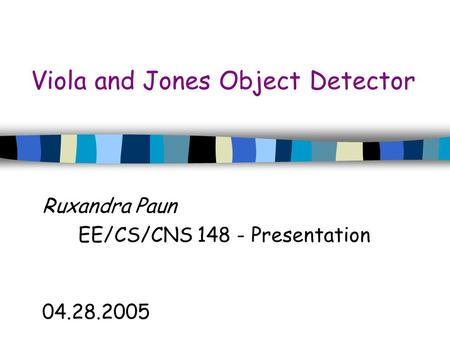 Viola and Jones Object Detector Ruxandra Paun EE/CS/CNS 148 - Presentation 04.28.2005.