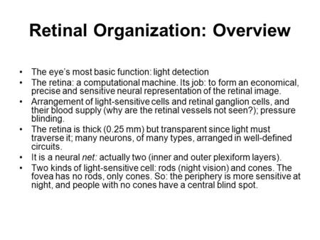 Retinal Organization: Overview The eye's most basic function: light detection The retina: a computational machine. Its job: to form an economical, precise.