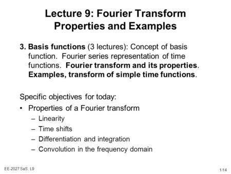EE-2027 SaS, L9 1/14 Lecture 9: Fourier Transform Properties and Examples 3. Basis functions (3 lectures): Concept of basis function. Fourier series representation.
