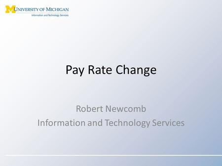 Pay Rate Change Robert Newcomb Information and Technology Services.