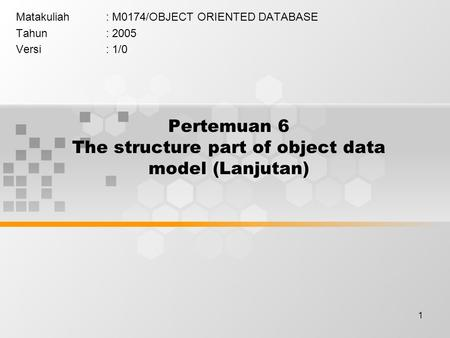 1 Pertemuan 6 The structure part of object data model (Lanjutan) Matakuliah: M0174/OBJECT ORIENTED DATABASE Tahun: 2005 Versi: 1/0.