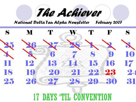 The Achiever The Achiever National Delta Tau Alpha Newsletter February 2007 S M T W T F S 25 26 27 28 1 2 3 4 5 6 7 8 9 10 11 12 13 14 15 16 17 18 19 20.