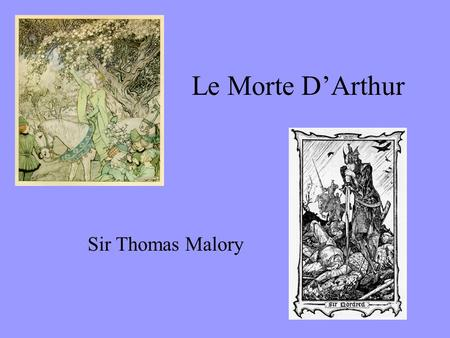 Le Morte D'Arthur Sir Thomas Malory. Who was Malory? Thomas Malory of Hatton in Yorkshire Thomas Malory of Newbold Revel, Warwickshire –Born about 1415;