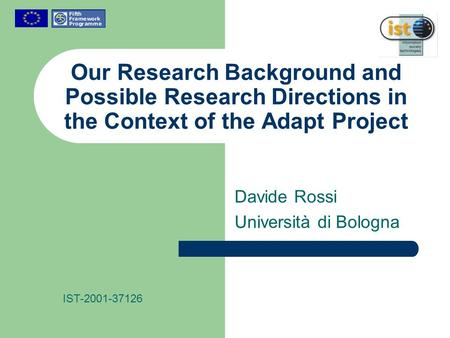 Our Research Background and Possible Research Directions in the Context of the Adapt Project Davide Rossi Università di Bologna IST-2001-37126.