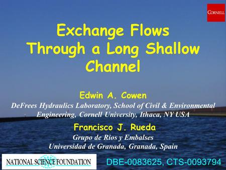 Exchange Flows Through a Long Shallow Channel Edwin A. Cowen DeFrees Hydraulics Laboratory, School of Civil & Environmental Engineering, Cornell University,
