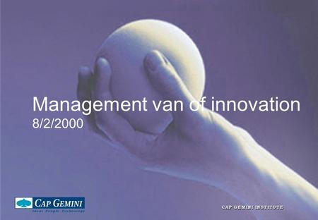 Management van of innovation 8/2/2000. Daan Rijsenbrij What are the main IT challenges for managers in 2000.