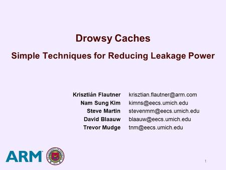 1 Drowsy Caches Simple Techniques for Reducing Leakage Power Krisztián Flautner Nam Sung Kim Steve Martin David Blaauw Trevor Mudge