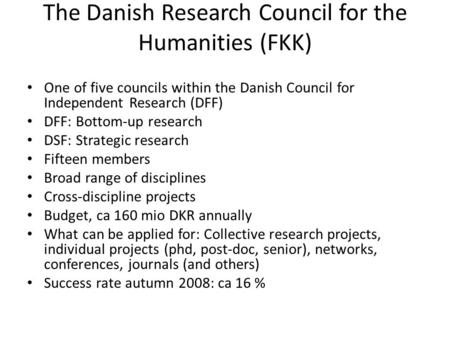 The Danish Research Council for the Humanities (FKK) One of five councils within the Danish Council for Independent Research (DFF) DFF: Bottom-up research.