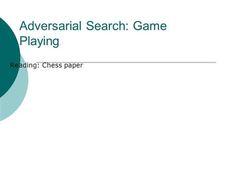 Adversarial Search: Game Playing Reading: Chess paper.