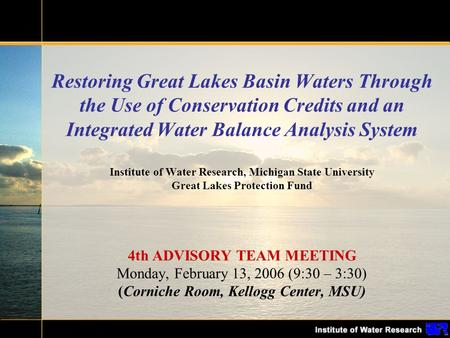 Restoring Great Lakes Basin Waters Through the Use of Conservation Credits and an Integrated Water Balance Analysis System Institute of Water Research,