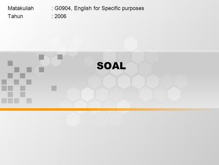 SOAL Matakuliah: G0904, English for Specific purposes Tahun: 2006.
