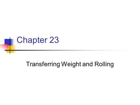 Transferring Weight and Rolling