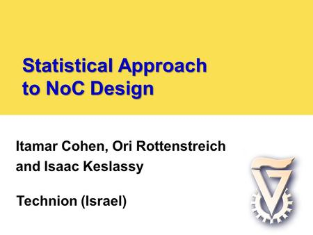 Statistical Approach to NoC Design Itamar Cohen, Ori Rottenstreich and Isaac Keslassy Technion (Israel)