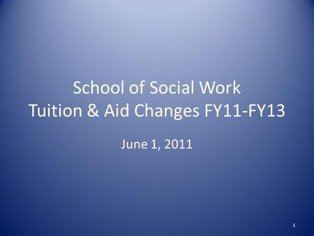 School of Social Work Tuition & Aid Changes FY11-FY13 June 1, 2011 1.