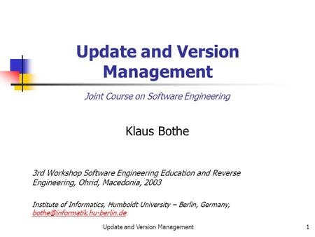 Update and Version Management1 Klaus Bothe 3rd Workshop Software Engineering Education and Reverse Engineering, Ohrid, Macedonia, 2003 Institute of Informatics,