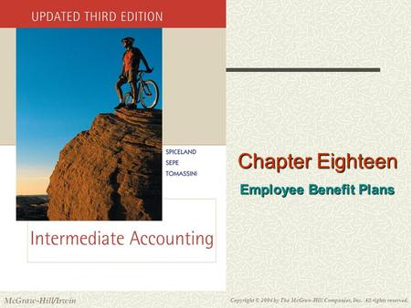 Copyright © 2004 by The McGraw-Hill Companies, Inc. All rights reserved. McGraw-Hill/Irwin Slide 18-1 Chapter Eighteen Employee Benefit Plans.