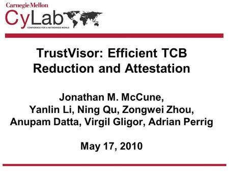 TrustVisor: Efficient TCB Reduction and Attestation Jonathan M