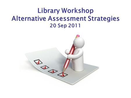 Library Workshop Alternative Assessment Strategies 20 Sep 2011.