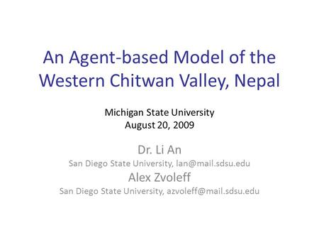 An Agent-based Model of the Western Chitwan Valley, Nepal Dr. Li An San Diego State University, Alex Zvoleff San Diego State University,