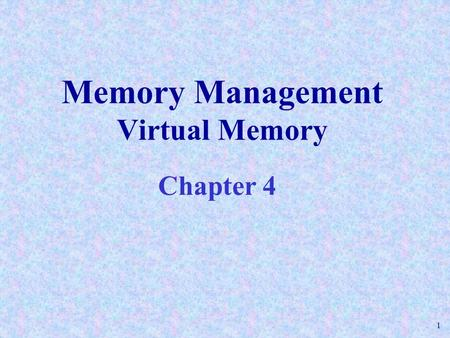 1 Memory Management Virtual Memory Chapter 4. 2 The virtual memory concept In a multiprogramming environment, an entire process does not have to take.